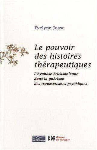 Le pouvoir des histoires thérapeutiques : L'hypnose éricksonienne dans la guérison des traumatismes psychiques par Evelyne Josse