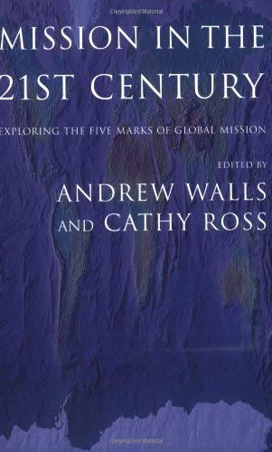 Mission in the Twenty-First Century: Exploring the Five Marks of Global Mission