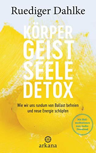 Körper-Geist-Seele-Detox: Wie wir uns rundum von Ballast befreien und neue Energie schöpfen - Mit Heilmeditationen zum Audio-Download Neue Audio