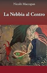 La Nebbia al Centro (Italian Edition)