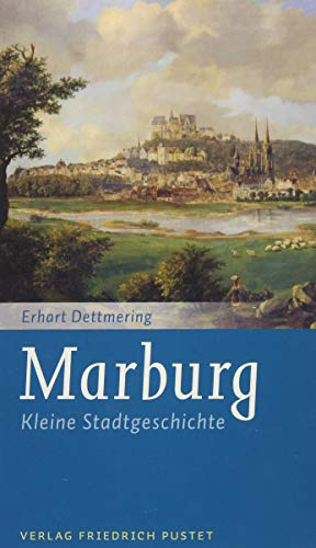 Marburg: Kleine Stadtgeschichte (Kleine Stadtgeschichten)