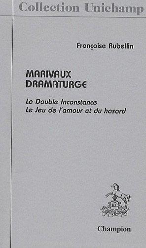 Marivaux dramaturge : La Double Inconstance Le Jeu de l'amour et du hasard