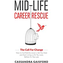 Mid-Life Career Rescue (The Call For Change): How to change careers, confidently leave a job you hate, and start living a life you love, before it's too late (English Edition)