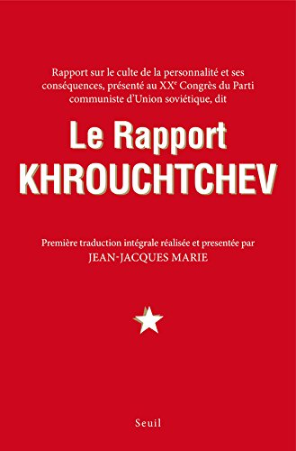 Rapport sur le culte de la personnalité et ses conséquences, présenté au XXe congrès du Parti communiste d'Union soviétique, dit Le rapport Khrouchtchev par Jean-Jacques Marie