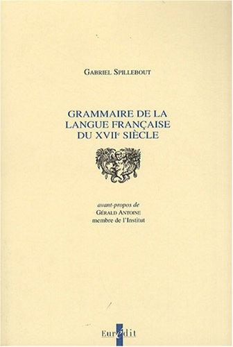 Grammaire de la langue française du XVIIe siècle par Gabriel Spillebout
