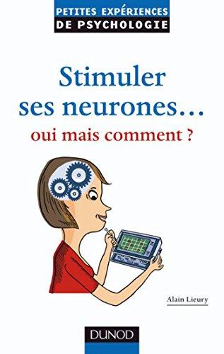 En ligne Stimuler ses neurones ... oui mais comment ? (Petites expériences de psychologie) pdf, epub