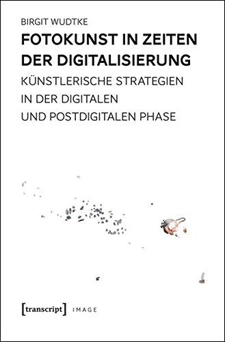 Fotokunst in Zeiten der Digitalisierung: Künstlerische Strategien in der digitalen und postdigitalen Phase (Image)
