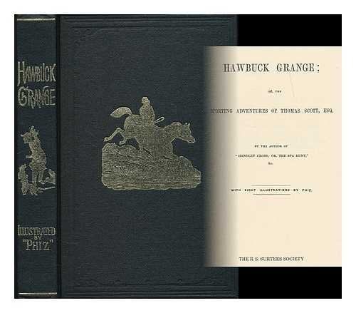 Hawbuck Grange, or, The sporting adventures of Thomas Scott, Esq. / by the author of Handley Cross, or, The spa hunt & c. ; with eight illustrations by Phiz