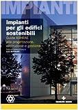 Impianti per gli edifici sostenibili. Guida ASHRAE alla progettazione, costruzione e gestione