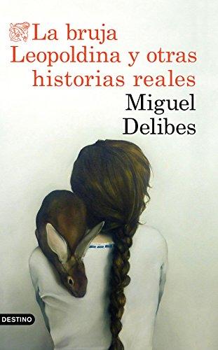 La bruja Leopoldina y otras historias reales (Áncora & Delfin) por Miguel Delibes