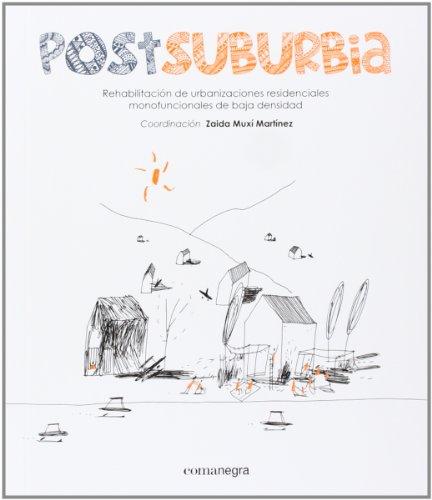 Postsuburbia. Rehabilitación De Urbanizaciones Residenciales Monofuncionales De Baja Densidad por Zaida Muxí
