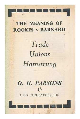 The meaning of Rookes v Barnard : Trade Unions hamstrung / O.H. Parsons