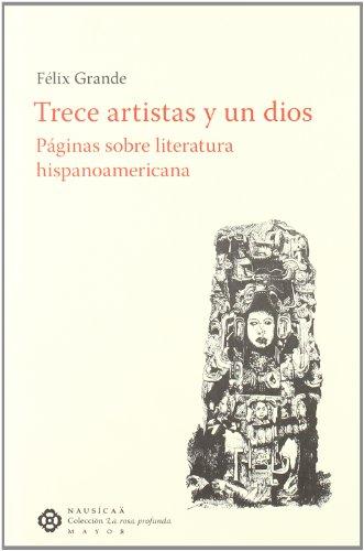 Trece Artistas Y Un Dios (La rosa profunda. Mayor) por Félix Grande