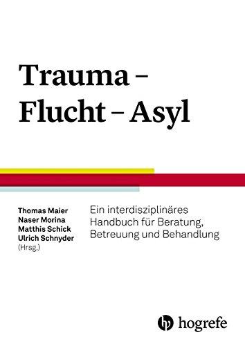 Trauma – Flucht – Asyl: Ein interdisziplinäres Handbuch für Beratung, Betreuung und Behandlung