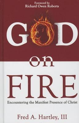 [(God on Fire : Encountering the Manifest Presence of Christ)] [By (author) III Fred A Hartley ] published on (January, 2013)