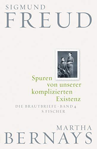 Spuren von unserer komplizierten Existenz: Die Brautbriefe Bd. 4 (Sigmund Freud, Brautbriefe)