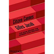 Citizen Cannes: The Man behind the Cannes Film Festival by Gilles Jacob (2011-06-29)