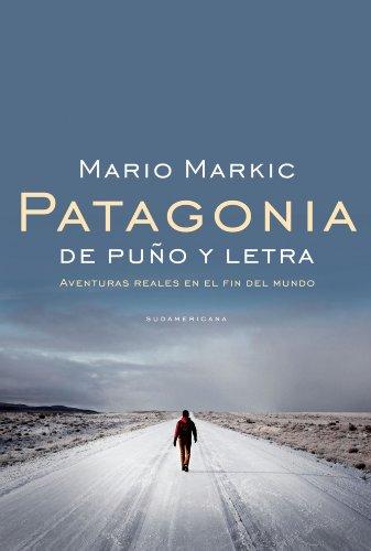 Patagonia: De puño y letra. Aventuras reales en el fin del mundo