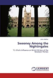 Sweeney Among the Nightingales: T.S. Eliot's Influence on British Writers of the Nineteen-Thirties