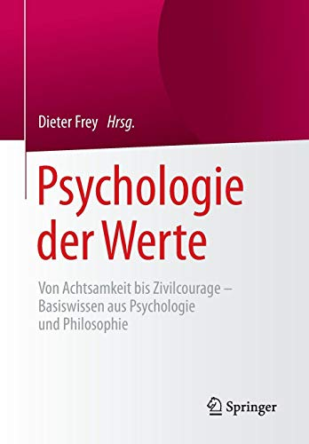 Psychologie der Werte: Von Achtsamkeit bis Zivilcourage - Basiswissen aus Psychologie und Philosophie