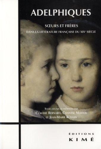 Adelphiques : Soeurs et frres dans la littrature franaise du XIXe sicle