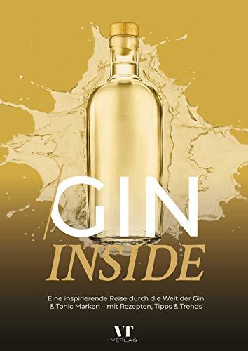 Gin Inside: Eine inspirierende Reise durch die Welt der Gin & Tonic Marken - mit Rezepten, Tipps & Trends