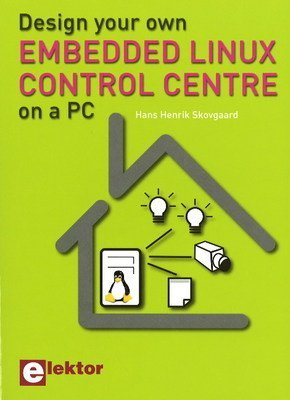 [(Design Your Own Embedded Linux Control Centre on a PC)] [By (author) Hans Henrik Skovgaard] published on (January, 2009) Embedded Control