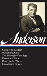 [{ Sherwood Anderson: Collected Stories: Winesburg, Ohio / The Triumph of the Egg / Horses and Men / Death in the Woods / Uncollected Stories (Library of (Library of America #235) By Anderson, Sherwood ( Author ) Dec - 27- 2012 ( Hardcover ) } ]