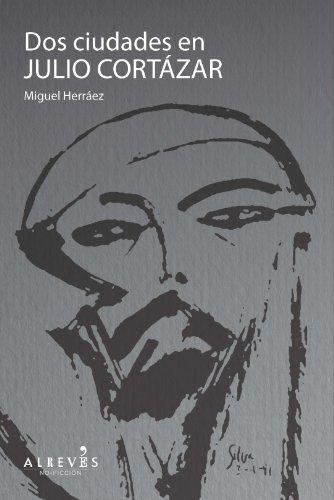 Dos ciudades en Julio Cortázar (No Ficcion) por Miguel Herráez