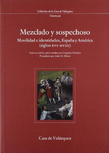 Mezclado y sospechoso : movilidad e identidades, España y América (siglos XVI-XVIII)