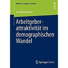 Arbeitgeberattraktivität im demographischen Wandel: Eine multidimensionale Betrachtung (Business, Economics, and Law)