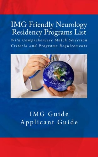 IMG Friendly Neurology Residency Programs List: With Comprehensive Match Selection Criteria and Programs Requirements