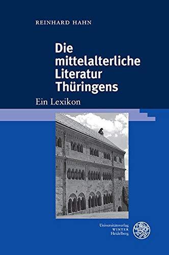 Die mittelalterliche Literatur Thüringens: Ein Lexikon (Beiträge zur älteren Literaturgeschichte)