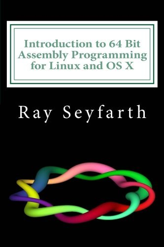 Introduction to 64 Bit Assembly Programming for Linux and OS X: Third Edition - for Linux and OS X: Written by Ray Seyfarth, 2014 Edition, (3rd Edition) Publisher: CreateSpace Independent Publishing [Paperback]