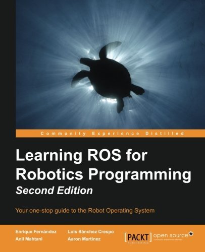 Learning ROS for Robotics Programming - Second Edition by Enrique Fernandez (2015-08-18)