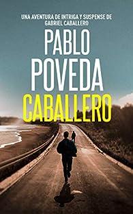 Caballero: Una aventura de intriga y suspense de Gabriel Caballero par Pablo Poveda