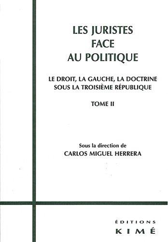Les juristes face au politique : Tome 2, Le droit, la gauche, la doctrine sous la IIIe République