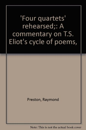 'Four quartets' rehearsed;: A commentary on T.S. Eliot's cycle of poems,
