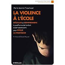 La violence à l'école: Déceler et comprendre la souffrance de l'enfant et de l'adolescent pour mieux le protéger.