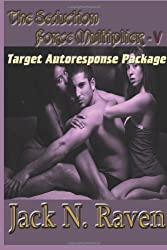 The Seduction Force Multiplier V - Target Auto Response Package: 5 by Raven, Jack N. (2013) Paperback
