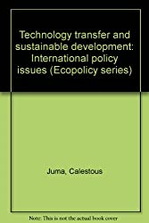 Technology transfer and sustainable development: International policy issues (Ecopolicy series)
