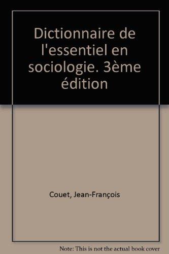 Dictionnaire de l'essentiel en sociologie. 3ème édition par Jean-François Couet
