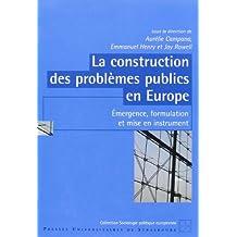 La Construction des Problemes Publics en Europe. Emergence, Formulation et Mise en Instrument