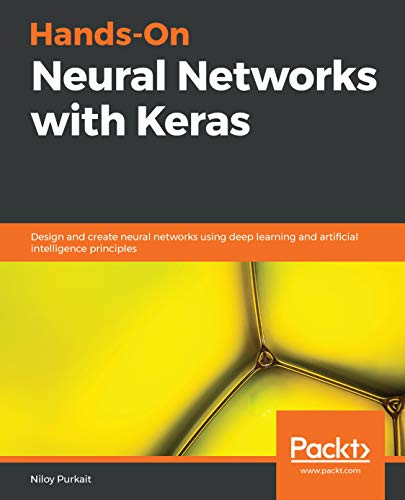 Hands-On Neural Networks with Keras: Design and create neural networks using deep learning and artificial intelligence principles (English Edition)