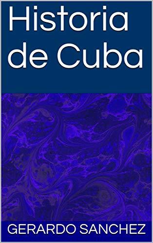 Historia de Cuba por Gerardo Sanchez