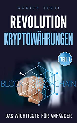 Revolution: Kryptowährungen: Teil 1, Das Wichtigste für Anfänger