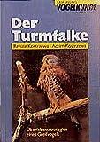 Der Turmfalke: Lebensstrategien eines Greifvogels (Sammlung Vogelkunde im AULA-Verlag)