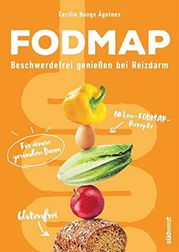 FODMAP: Beschwerdefrei genießen bei Reizdarm - 80 Low-FODMAP-Rezepte für einen gesunden Darm