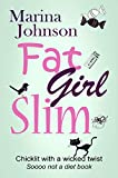 Fat Girl Slim: Chicklit with a wicked twist, sooo not a diet book. by Marina Johnson