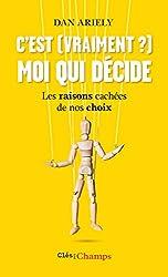 C'est (vraiment ?) moi qui décide. Les raisons cachées de nos choix (Clés des champs) (French Edition)